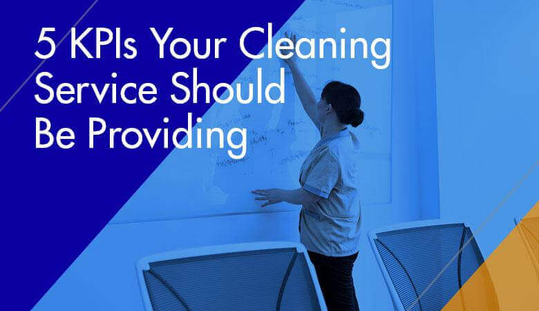 5 KPIs Your Cleaning Service Should Be Providing