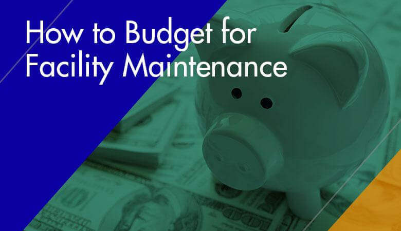 How to Budget for Facility Maintenance