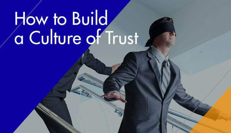 How to Build a Culture of Trust