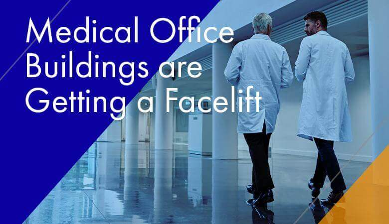 Medical Office Buildings are Getting a Facelift