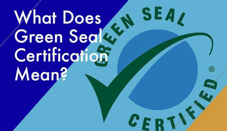 What Does Green Seal Certification Mean?