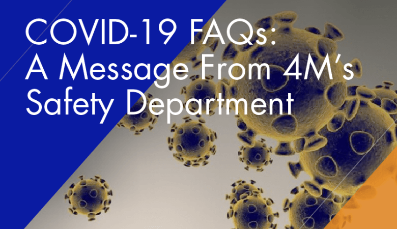 COVID-19 FAQs: A Message from 4M's Safety Department